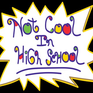 Not Cool In High School Podcast