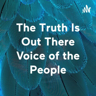 The Truth Is Out There Voice of the People
