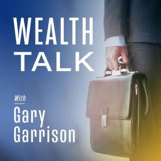 Wealth Talk with Gary Garrison
