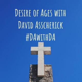 Desire of Ages with David Asscherick #DAwithDA