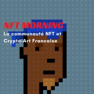 NFT Morning,Decouvrez tous les projets NFT et Crypto-art