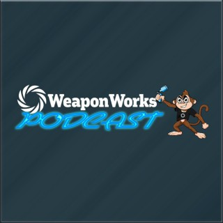 Weapon Works Podcast