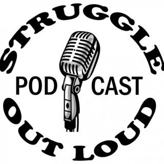 Struggle Out Loud Podcast