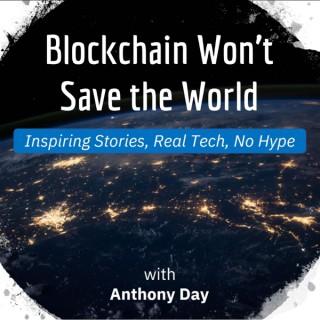 Blockchain Won't Save the World