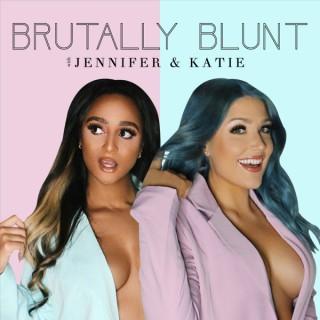 Brutally Blunt with Jennifer & Katie