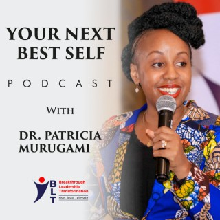 Your Next Best Self with Dr. Patricia Murugami