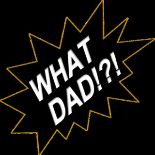 What Dad Podcast