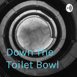 Down The Toilet Bowl