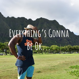 Everything's Gonna Be Ok...