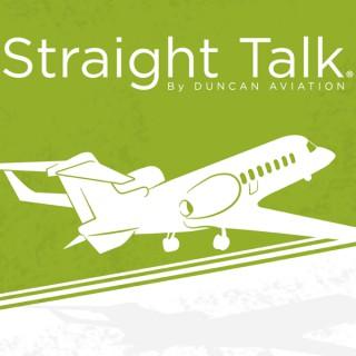 Straight Talk by Duncan Aviation