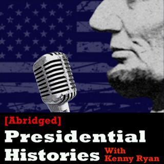 [Abridged] Presidential Histories