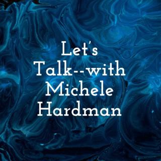 Let's Talk--with Michele Hardman