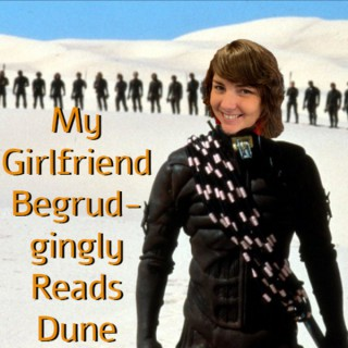 My Girlfriend Begrudgingly Reads Dune