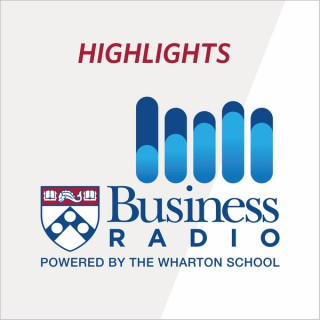 Wharton Business Radio Highlights