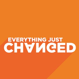 Everything Just Changed