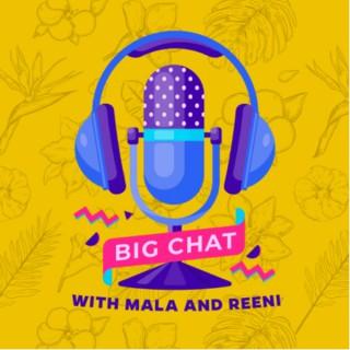 Big Chat with Mala and Reeni