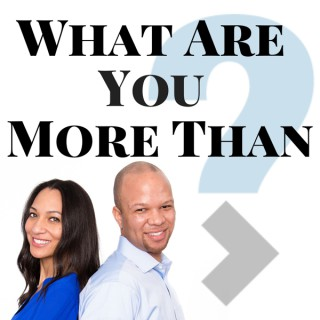 What Are You More Than Podcast