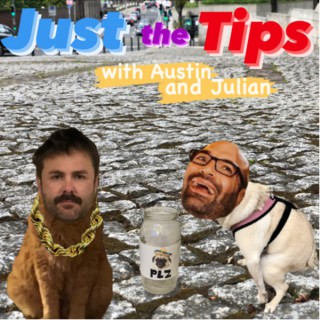 Just the Tips with Austin and Julian