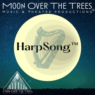 HarpSong™?: Moon Over the Trees Music and Theatre Productions®