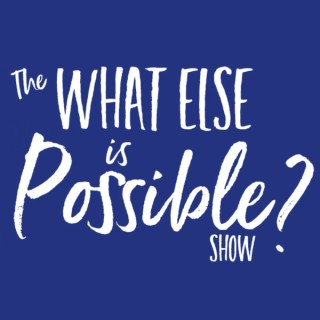 What Else Is Possible Show