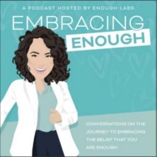 Embracing Enough