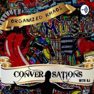 Organized Khaos- Conversations w/ KJ