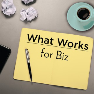 What Works for Biz Podcast - Business Management