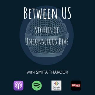 Between Us: Stories of Unconscious Bias