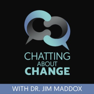 Chatting About Change with Dr. Jim Maddox