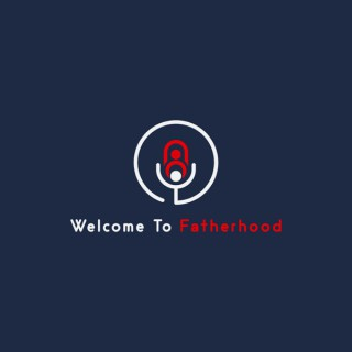 Welcome To Fatherhood