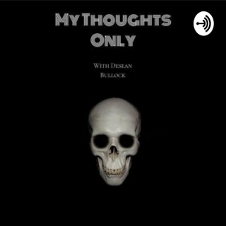 My Thoughts Only Podcast