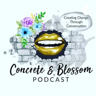 Concrete and Blossom Podcast