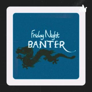 Friday Night Banter
