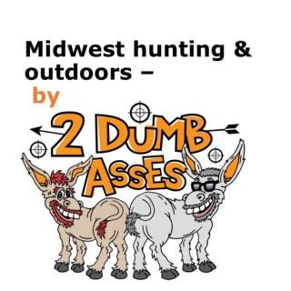 Midwest hunting and outdoors by 2 Dumb Asses