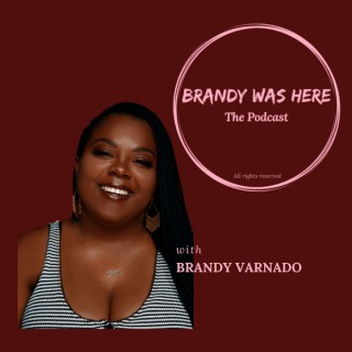 Brandy Was Here the Podcast