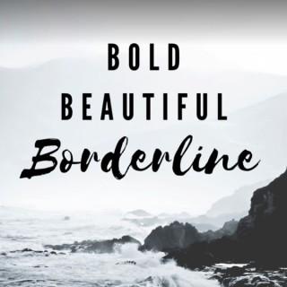 Bold Beautiful Borderline