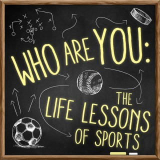 Who Are You: The Life Lessons of Sports