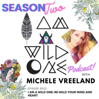 EP0022 I am a Wild One: Re-Wild Your Mind and Heart