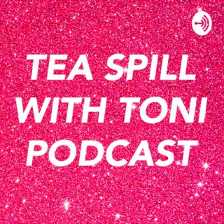 Tea Spill With Toni Podcast