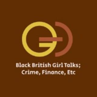 Black British Girl Talks; Crime, Finance, Etc
