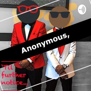 Anonymous, 'til further notice...