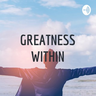 GREATNESS WITHIN ( MORNING MOTIVATION PODCAST ) 2021
