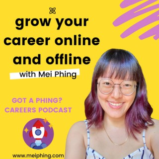 Grow Your Career Online & Offline with Mei Phing | Got A Phing? Careers Podcast