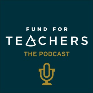Fund for Teachers - The Podcast