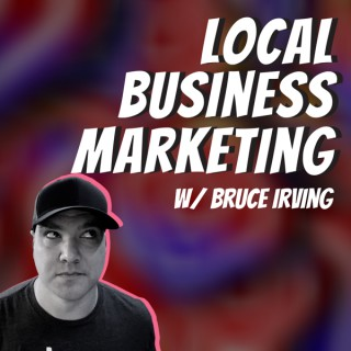 Local Business Marketing Podcast by  Bruce Irving
