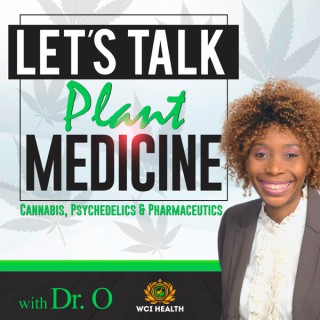 LET'S TALK PLANT MEDICINE: Cannabis, Psychedelics & Pharmaceutics with Dr. O