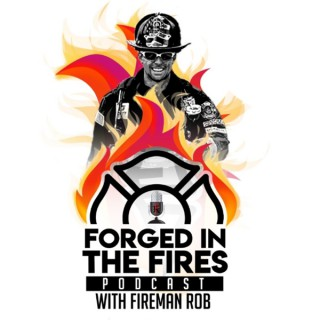 Forged In The Fires Podcast with Fireman Rob
