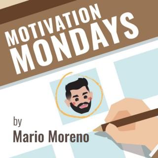 MOTIVATION MONDAYS by Mario Moreno