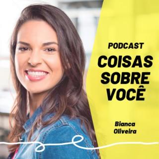 Coisas Sobre Você - Podcast   Bianca Oliveira