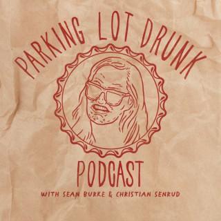 Parking Lot Drunk Podcast W/ Sean Burke and Christian Senrud